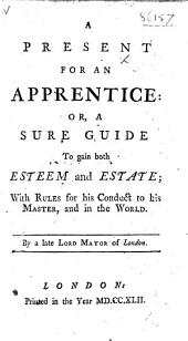 A present for an apprentice ... By a late Lord Mayor of London [i.e. Sir John Barnard].