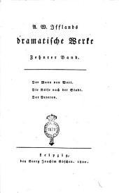 A. W. Ifflands Dramatische Werke. Erster [-sechzehnter] Band: Der Mann von Wort. Die Reise nach der Stadt. Der Veteran, Band 10