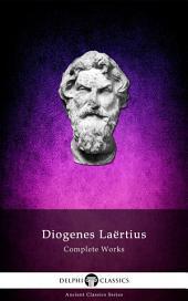 Delphi Complete Works of Diogenes Laertius (Illustrated)