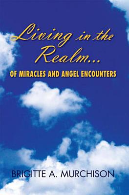 Living in the Realm of Miracles and Angel Encounters PDF