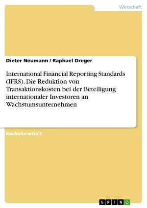International Financial Reporting Standards  IFRS   Die Reduktion von Transaktionskosten bei der Beteiligung internationaler Investoren an Wachstumsunternehmen PDF