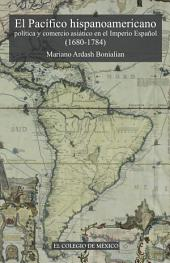 El pacífico hispanoamericano: Política y comercio asiático en el imperio español (1680-1784).