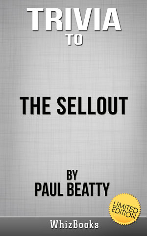 Trivia to The Sellout by Paul Beatty  Limited Edition