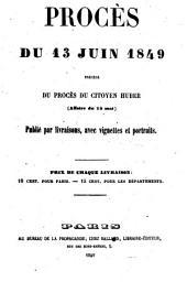 Procès du 13 juin 1849: précédé du procès du citoyen Huber (affaire du 15 mai) : publié par livraisons, avec vignetes et portaits