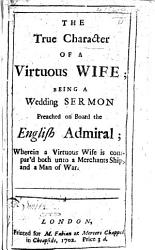 The True Character of a Virtuous Wife  Being a Wedding Sermon Preached on Board the English Admiral  Etc PDF