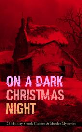 "ON A DARK CHRISTMAS NIGHT "" 25 Holiday Spook Classics & Murder Mysteries"