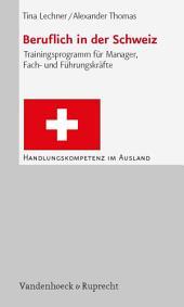 Beruflich in der Schweiz: Trainingsprogramm für Manager, Fach- und Führungskräfte