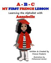 A-B-C, My First French Lesson: Learning the Alphabet with Annabelle