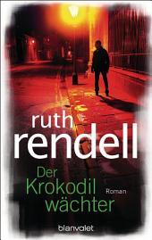 Der Krokodilwächter: Roman
