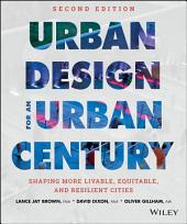Urban Design for an Urban Century: Shaping More Livable, Equitable, and Resilient Cities, Edition 2