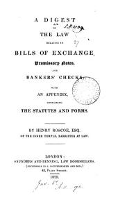 A Digest of the Law Relating to Bills of Exchange, Promissory Notes, and Bankers' Checks: With an Appendix Containing the Statutes and Forms