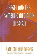 Hegel and the Symbolic Mediation of Spirit