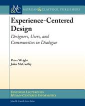 Experience-Centered Design: Designers, Users, and Communities in Dialogue