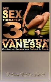 Der Sex-Therapeut 3: Patientin Vanessa [Edition Edelste Erotik]: Teil 3