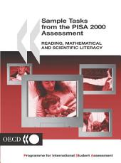 PISA Sample Tasks from the PISA 2000 Assessment Reading, Mathematical and Scientific Literacy: Reading, Mathematical and Scientific Literacy