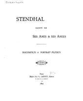 Stendhal raconté par ses amis ses amies: documents & portrait inédits