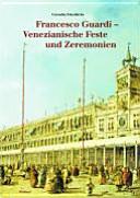 Francesco Guardi   venezianische Feste und Zeremonien PDF