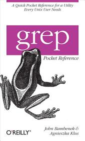 grep Pocket Reference: A Quick Pocket Reference for a Utility Every Unix User Needs