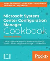 Microsoft System Center Configuration Manager Cookbook: Edition 2