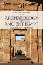 The Archaeology of Ancient Egypt PDF