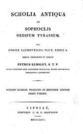 Scholia antiqua in Sophoclis Oedipum tyrannum ex codice Laurentiano Plut. XXXII. 9. denuo descripsit et edidit Petrus Elmsley