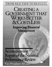 From Red Tape to Results: Creating Government That Works Better and Cost Less: Improving Financial Management - Accompanying Report of the National Perf