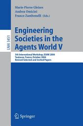 Engineering Societies in the Agents World V: 5th International Workshop, ESAW 2004, Toulouse, France, October 20-22, 2004, Revised Selected and Invited Papers