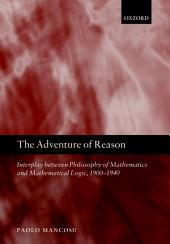 The Adventure of Reason: Interplay Between Philosophy of Mathematics and Mathematical Logic, 1900-1940