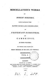 Miscellaneous works of Robert Robinson: to which are prefixed brief memoirs of his life and writings