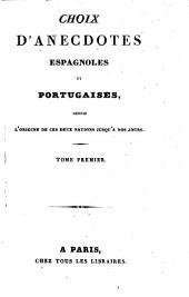Choix d'Anecdotes Espagnoles et Portugaises depuis l'origine de ces deux nations jusqu'a nos jours: Volume1
