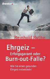 Ehrgeiz - Erfolgsgarant oder Burnout-Falle?: Wie Sie einen gesunden Ehrgeiz entwickeln