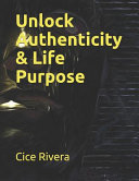 Unlock Authenticity & Life Purpose