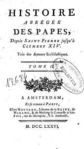 Histoire abrégée des Papes : depuis Saint Pierre jusqu'à Clément XIV: Volume1