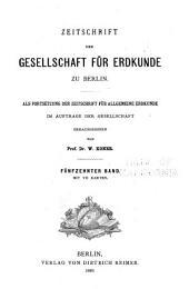 Zeitschrift der Gesellschaft für Erdkunde zu Berlin: Band 15