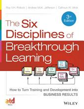 The Six Disciplines of Breakthrough Learning: How to Turn Training and Development into Business Results, Edition 3
