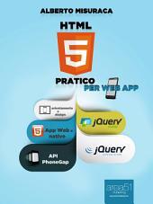 HTML5 Pratico. Per Web App: Guida completa di HTML5 per le web app