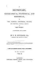 A Dictionary, Geographical, Statistical, and Historical: Of the Various Countries, Places, and Principal Natural Objects in the World, Volume 2