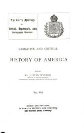 Narrative and Critical History of America: The later history of British, Spanish, and Portuguese America. [c1889