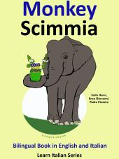 Learn Italian: Italian for Kids. Monkey - Scimmia: Bilingual Tale in English and Italian