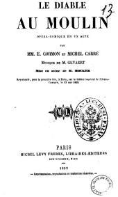 Le diable au moulin opera-comique en un acte par MM. E. Cormon et Michel Carre