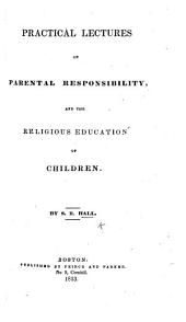Practical Lectures on Parental Responsibility, and the Religious Education of Children