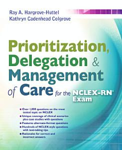 Prioritization  Delegation    Management of Care for the NCLEX RN   Exam Book