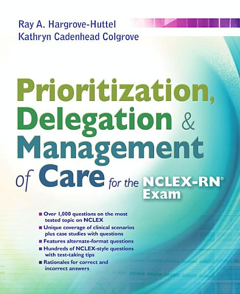 Prioritization  Delegation    Management of Care for the NCLEX RN   Exam