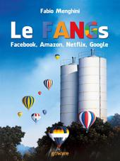Le FANGs: Facebook, Amazon, Netflix, Google: I grandi gruppi della new economy nell'epoca della stagnazione economica