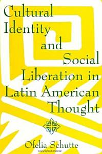 Cultural Identity and Social Liberation in Latin American Thought PDF