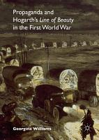 Propaganda and Hogarth s Line of Beauty in the First World War PDF