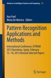 Pattern Recognition Applications and Methods: International Conference, ICPRAM 2013 Barcelona, Spain, February 15-18, 2013 Revised Selected Papers