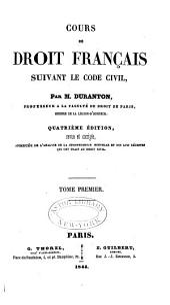 Cours de droit français: suivant le Code civil, Volume1