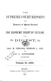 The Supreme Court Reports: Being Reports of Cases Decided by the Supreme Court of Ceylon, with a Digest ..., Volume 2
