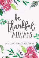 Be Thankful Always Gratitude Journal Notebook with Watercolor Flowers Roses   Gratitude Quote PDF